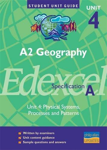 A2 Geography Unit 4 Edexcel Specification A: Physical Systems, Processes and Pattern: Unit 4 by Andy Palmer