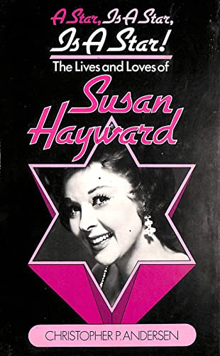 Star, is a Star, is a Star!: Lives and Loves of Susan Hayward by Christopher Andersen
