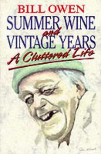 Summer Wine and Vintage Years: A Cluttered Life by Bill Owen