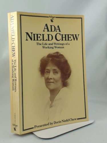 Ada Nield Chew: The Life and Writings of a Working Woman by Ada Nield Chew
