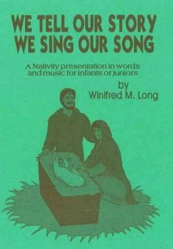 We Tell Our Story, We Sing Our Song: A Nativity Presentation in Words and Music for Infants and Juniors by Winifred M. Long
