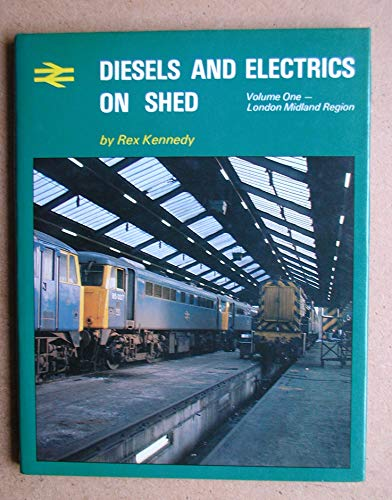 Diesels and Electrics on Shed: v. 1 by D.Rex Kennedy
