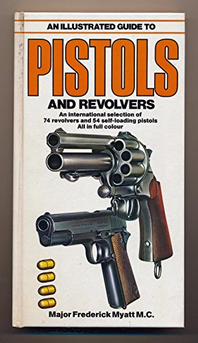 An Illustrated Guide to Pistols and Revolvers by Frederick Myatt