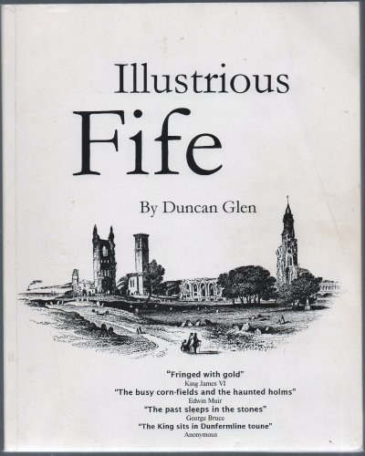 Illustrious Fife: Literary, Historical and Architectural Pathways and Walks by Duncan Munro Glen