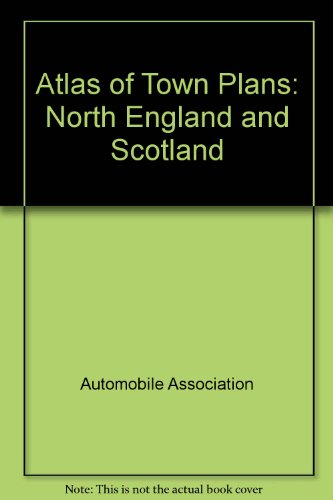Atlas of Town Plans: North England and Scotland by Automobile Association