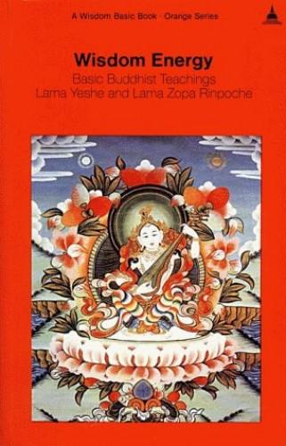 Wisdom Energy: Basic Buddhist Teachings by Thubten Yeshe