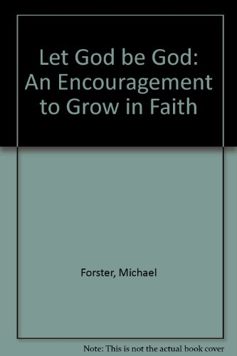 Let God be God: An Encouragement to Grow in Faith by Michael Forster