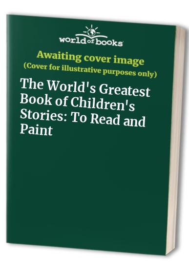 The World's Greatest Book of Children's Stories: To Read and Paint by