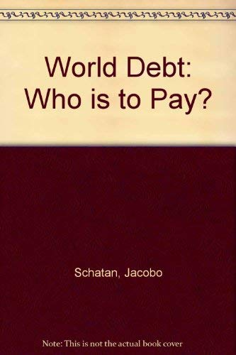 World Debt: Who is to Pay? by Jacobo Schatan