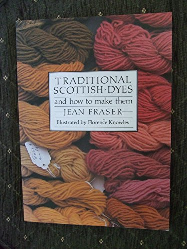 Traditional Scottish Dyes: And How to Make Them by Jean Fraser