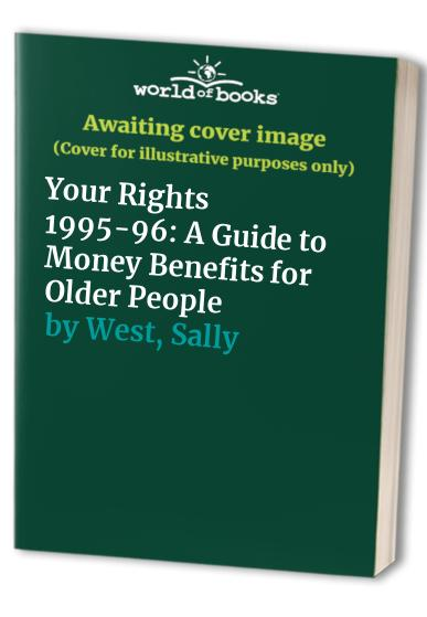 Your Rights: A Guide to Money Benefits for Older People: 1995-96 by Sally West