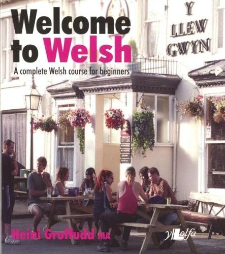 Welcome to Welsh: A Complete Welsh Course for Beginners by Heini Gruffudd