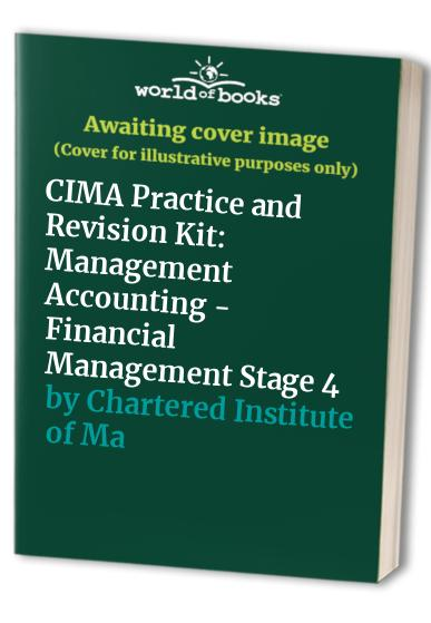 CIMA Practice and Revision Kit: Stage 4: Management Accounting - Financial Management by Chartered Institute of Management Accountants