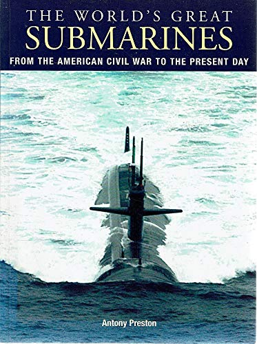 The World's Great Submarines: From the American Civil War to the Present Day by Antony Preston