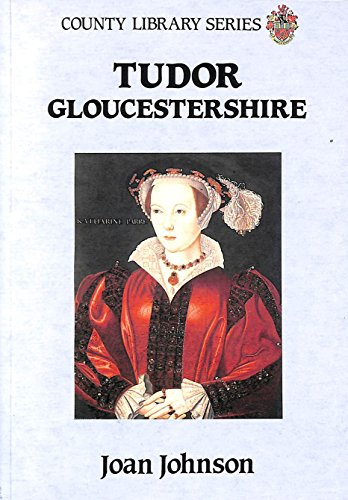 Tudor Gloucestershire by Joan Johnson