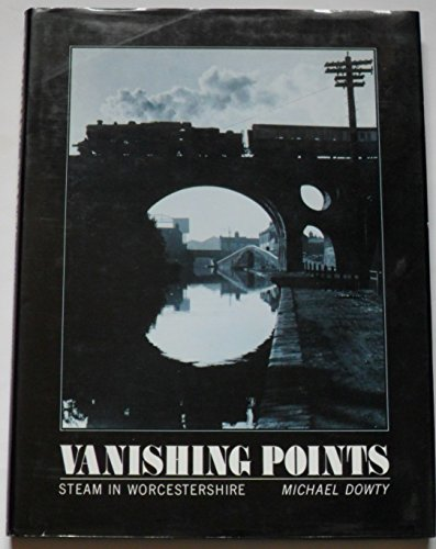 Vanishing Points: Steam in Worcestershire by Michael Dowty