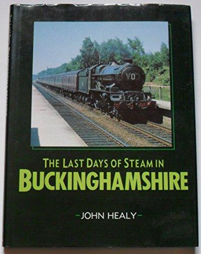 Last Days of Steam in Buckinghamshire by John M.C. Healy
