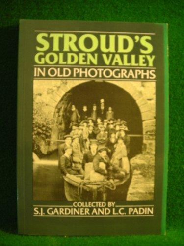 Stroud's Golden Valley in Old Photographs by S.J. Gardiner