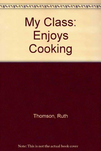 My Class: Enjoys Cooking by Ruth Thomson