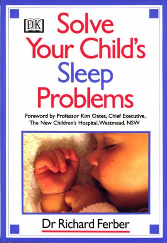 Solve Your Child's Sleep Problems: A Practical and Comprehensive Guide for Parents by Richard Ferber