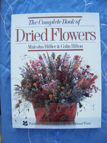 The Complete Book of Dried Flowers by Malcolm Hillier
