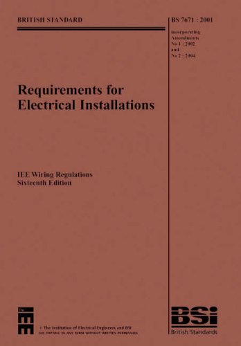 IEE Wiring Regulations: BS7671, 2001 Incorporating Amendments No. 1 & 2, 2004 by Institution of Electrical Engineers
