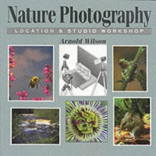 Nature Photography - Location and Studio Workshop by Arnold Wilson