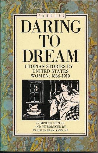 Daring to Dream: Utopian Fiction by Nineteenth Century Women Writers by Carol Farley Kessler
