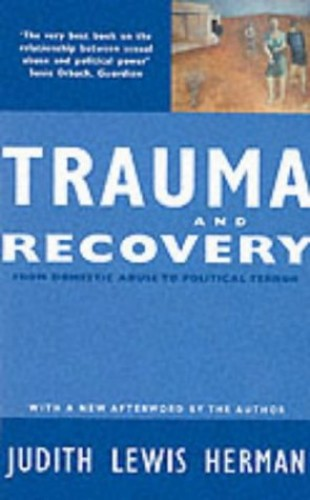 Trauma and Recovery: From Domestic Abuse to Political Terror by Judith Lewis Herman