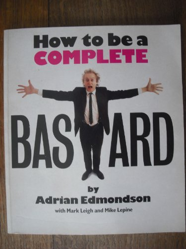 How to be a Complete Bastard by Adrian Edmondson