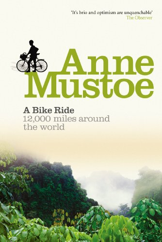 A Bike Ride: 12, 000 Miles Around the World by Anne Mustoe