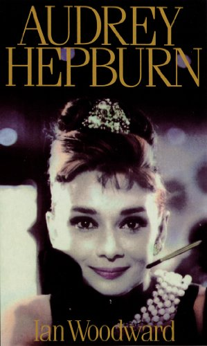 Audrey Hepburn: Fair Lady of the Screen by Ian Woodward