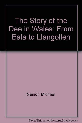 The Story of the Dee in Wales: From Bala to Llangollen by Michael Senior