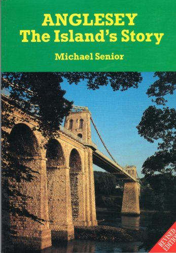 Anglesey: The Island's Story by Michael Senior