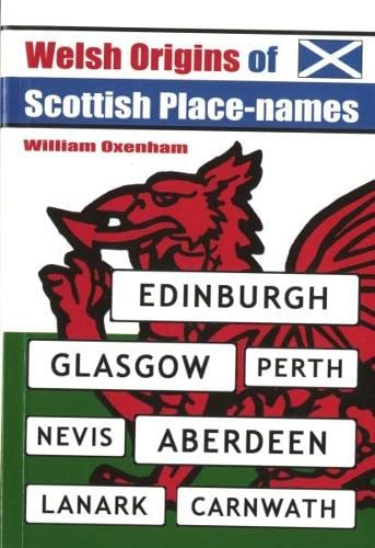 Welsh Origins of Scottish Place-names by William Oxenham