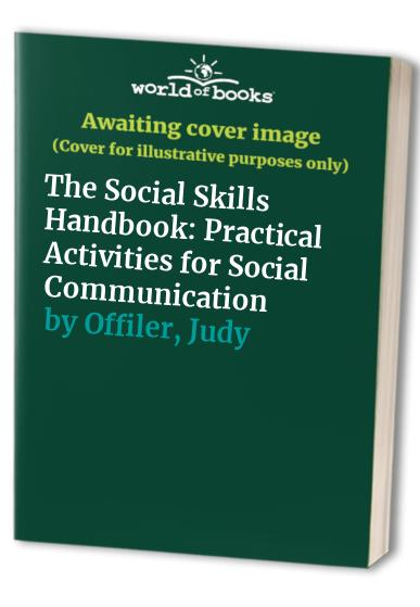 The Social Skills Handbook: Practical Activities for Social Communication by Sue Hutchings