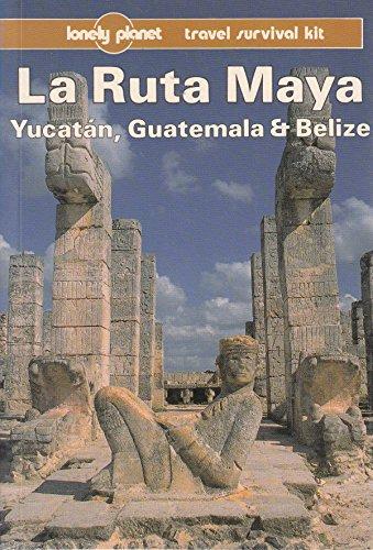 Ruta Maya: Yucatan, Guatemala and Belize - A Travel Survival Kit by Tom Brosnahan