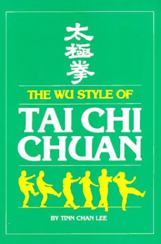 Wu Style of T'ai Chi Ch'uan by Tinn Chan Lee