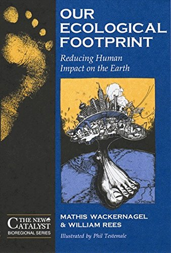 Our Ecological Footprint: Reducing Human Impact on the Earth by William Rees