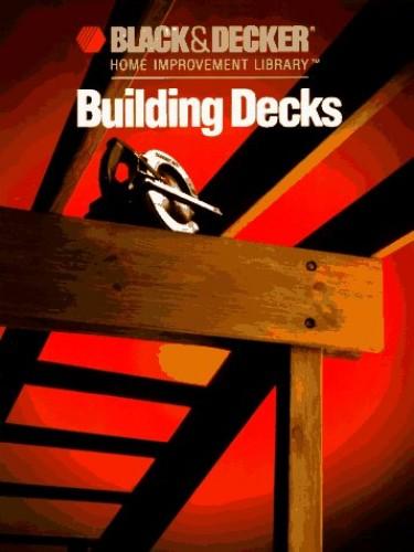 Building Decks by Black & Decker Corporation