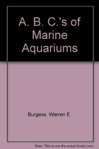 A. B. C.'s of Marine Aquariums by Warren E. Burgess