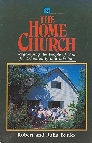 The Church Comes Home: A New Base for Community and Mission by Robert Banks