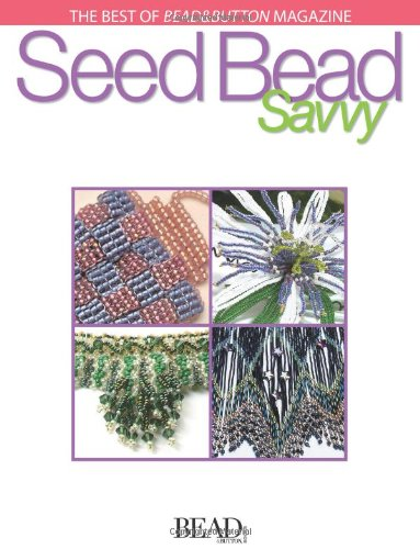 Best of Bead&button Magazine: Seed Bead Savvy