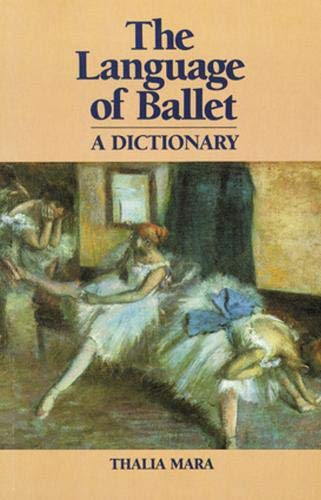 The Language of Ballet: A Dictionary by Thalia Mara
