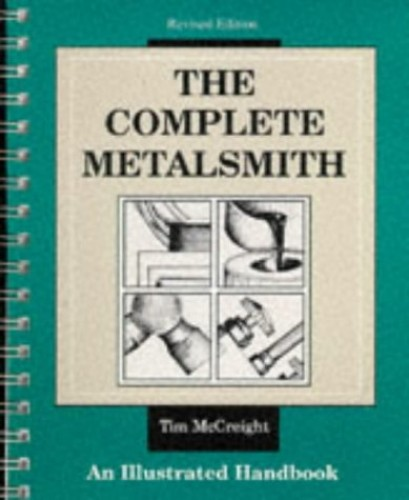 The Complete Metalsmith: Illustrated Handbook by Tim McCreight