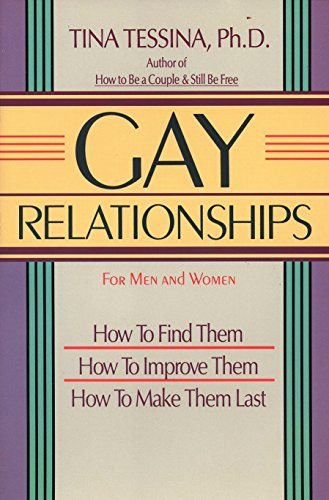 Gay Relationships: How to Find Them, How to Improve Them, How to Make Them Last by Tina B. Tessina