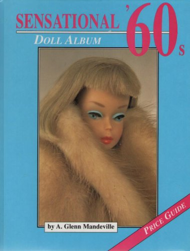 Sensational '60s Doll Album and Price Guide by A.Glenn Mandeville