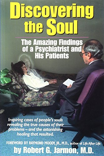 Discovering the Soul: The Amazing Findings of a Psychiatrist and His Patients by Robert G. Jarmon