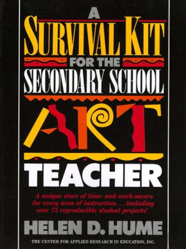 A Survival Kit for the Secondary School Art Teacher by Helen D. Hume