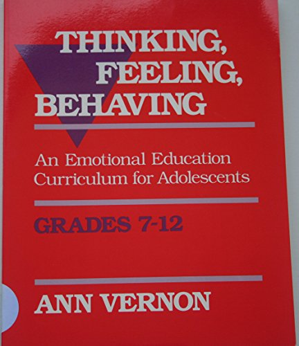 Thinking, Feeling, Behaving: An Emotional Education Curriculum for Adolescents. Grades 7-12 by Ann Vernon